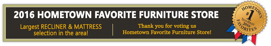 Voted 2016's Hometown Favorite Furniture Store